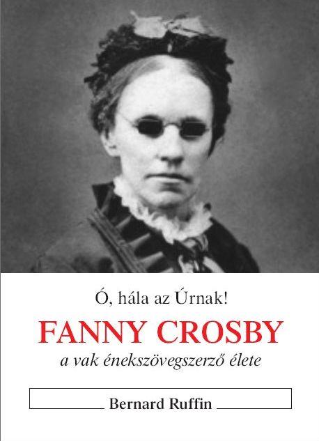 Fanny Crosby a vak énekszövegíró élete