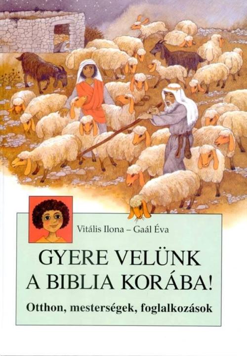 Gyere velünk a Biblia korába!