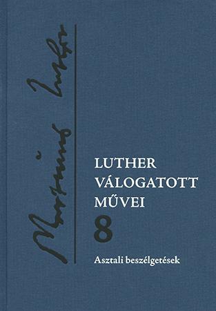Luther válogatott művei 8. - Asztali beszélgetések