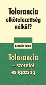 Tolerancia elkötelezettség nélkül? Tolerancia - szeretet és igazság