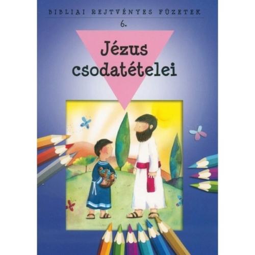 Jézus csodatételei - Bibliai rejtvényes füzetek 6.