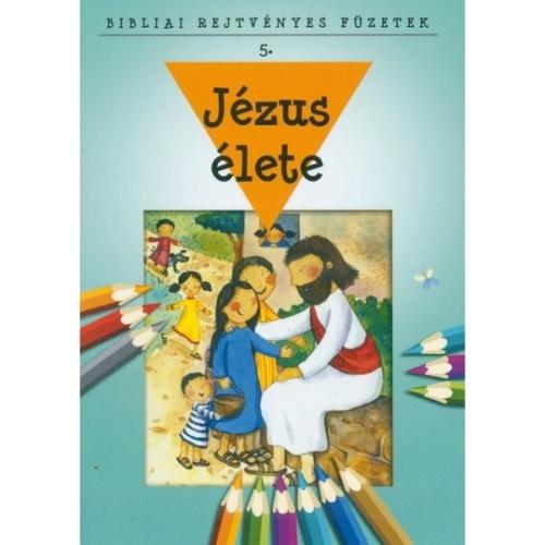 Jézus élete - Bibliai rejtvényes füzetek 5.