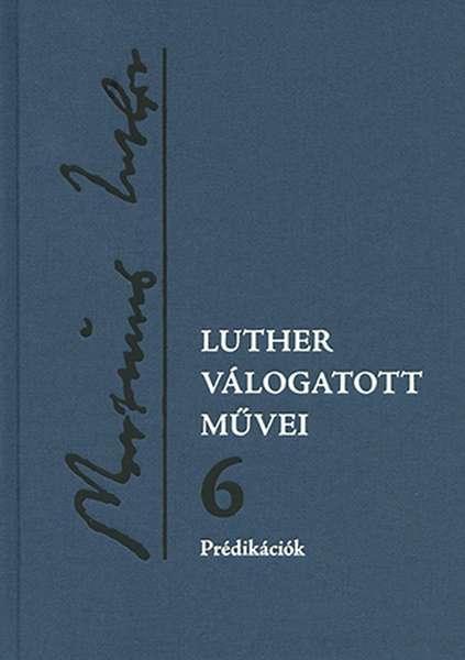 Luther válogatott művei 6. - Prédikációk