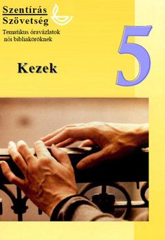 Kezek (női bibliaóra-vázlat 5.)