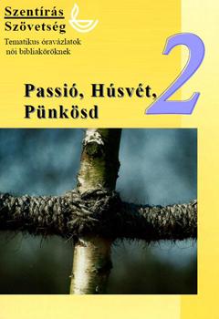 Passió, Húsvét, Pünkösd (női bibliaóra-vázlat 2.)