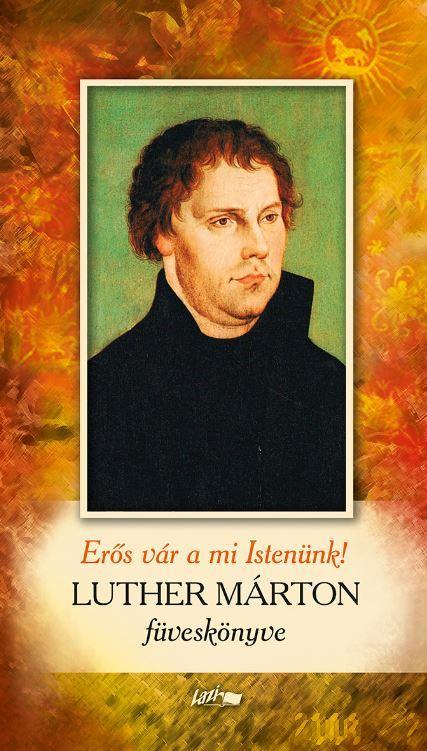 Erős vár a mi Istenünk - Luther Márton füveskönyve