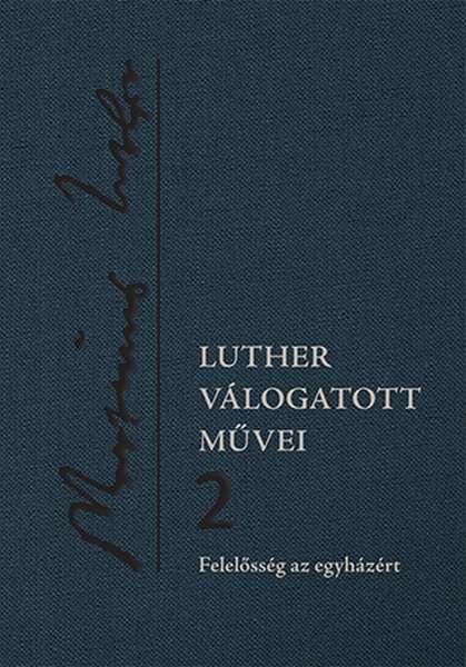 Luther válogatott művei 2. - Felelősség az egyházért