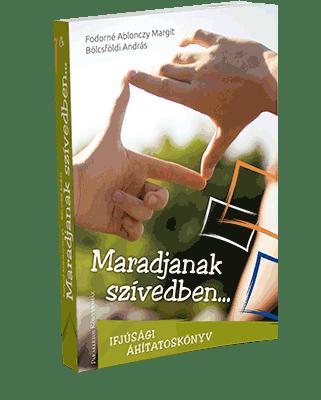 Maradjanak szívedben… Áhítatos könyv fiataloknak Maradjanak szivedben - Ifjúsági áhítatoskönyv