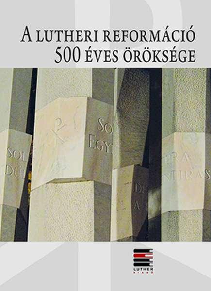 A lutheri reformáció 500 éves öröksége