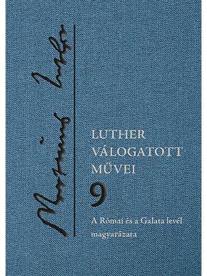 Luther válogatott művei 9. – A Római és a Galata levél magyarázata