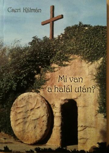 Cseri Kálmán - Mi van a halál után?