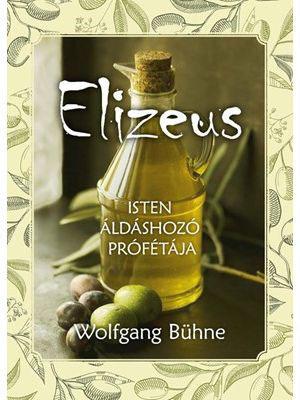 Elizeus Isten áldáshozó prófétája