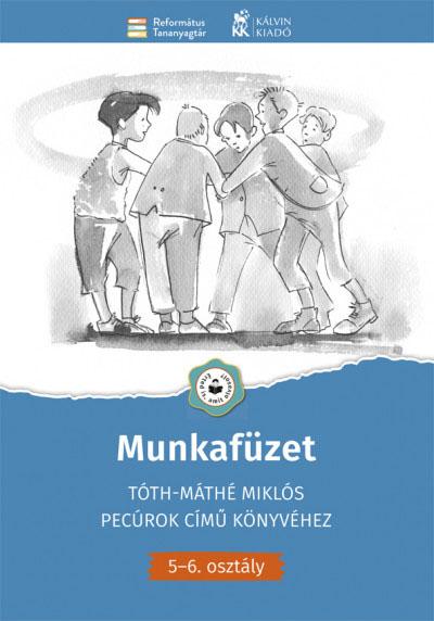 Munkafüzet Tóth-Máthé Miklós Pecúrok című könyvéhez - 5.-6. osztály