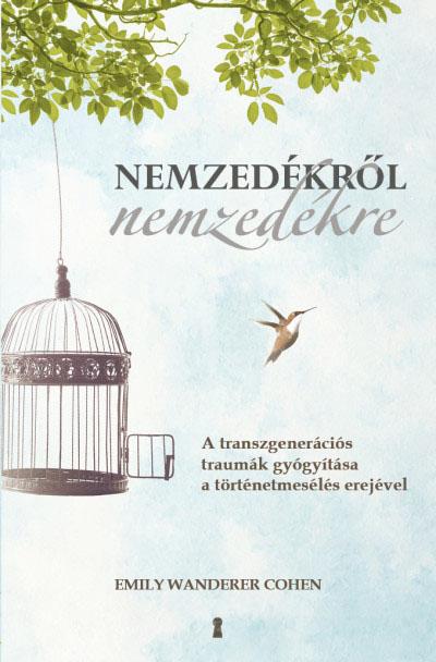 Nemzedékről nemzedékre - A transzgenerációs traumák gyógyítása a történetmesélés erejével