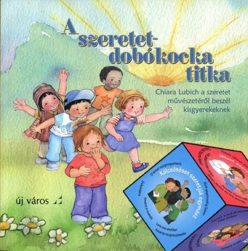 A szeretet-dobókocka titka - Chiara Lubich a szeretet művészetéről beszél kisgyerekeknek